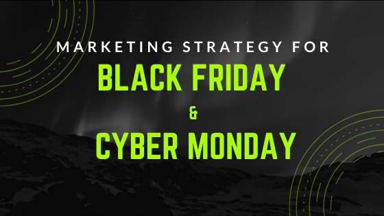 Marketing Strategy for Black Friday & Cyber Monday