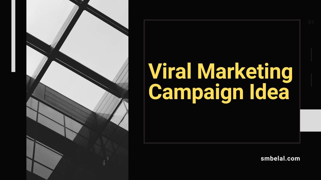 Viral Marketing Campaign Idea